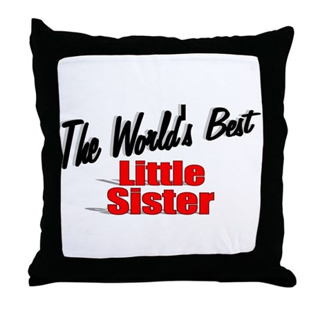 """The World's Best Little Sister"" Throw Pillow"