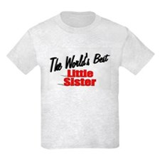 """The World's Best Little Sister"" T-Shirt"