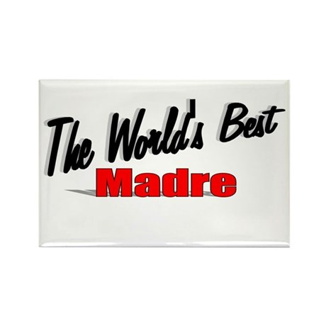 """The World's Best Madre"" Rectangle Magnet"