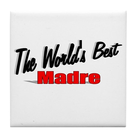 """The World's Best Madre"" Tile Coaster"