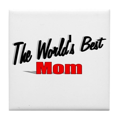 """The World's Best Mom"" Tile Coaster"