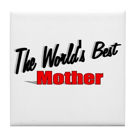 &quot;The World's Best Mother&quot; Tile Coaster