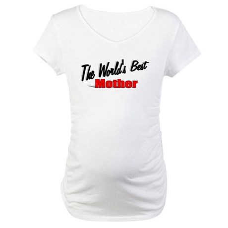 &quot;The World's Best Mother&quot; Maternity T-Shirt