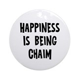 Happiness is being Chaim Ornament (Round)