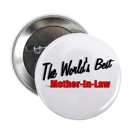 """ The World's Best Mother-In-Law"" 2.25"" Button"