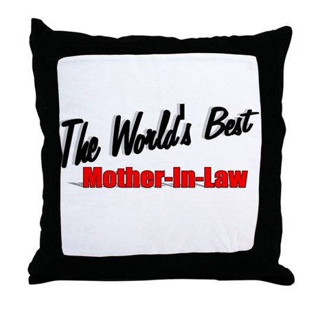 """ The World's Best Mother-In-Law"" Throw Pillow"