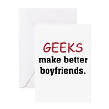 Geeks make better boyfriends Greeting Card