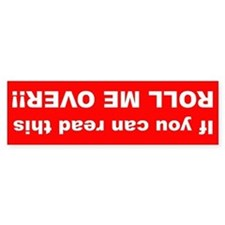 If you can read this ROLL ME OVER!! Bumper Sticker