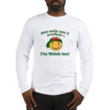 Not only am I perfect I'm Welsh too! Long Sleeve T
