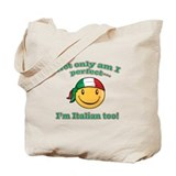 Not only am I perfect I'm Italian too! Tote Bag