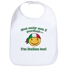 Not only am I perfect I'm Italian too! Bib