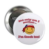 "Not only am I perfect I'm Czech too! 2.25"" Button"