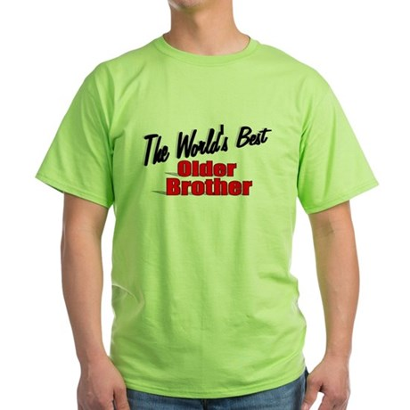 """The World's Best Older Brother"" Green T-Shirt"