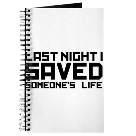 Last Night I Saved Someone's Life Journal