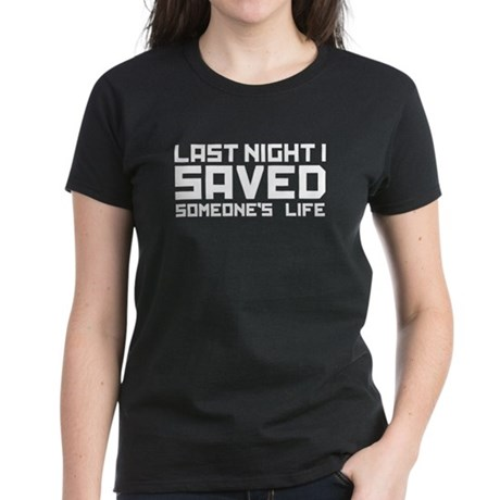Last Night I Saved Someone's Life Women's Dark T-S