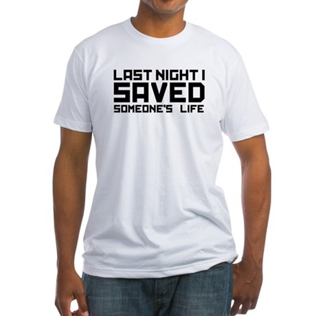 Last Night I Saved Someone's Life Fitted T-Shirt