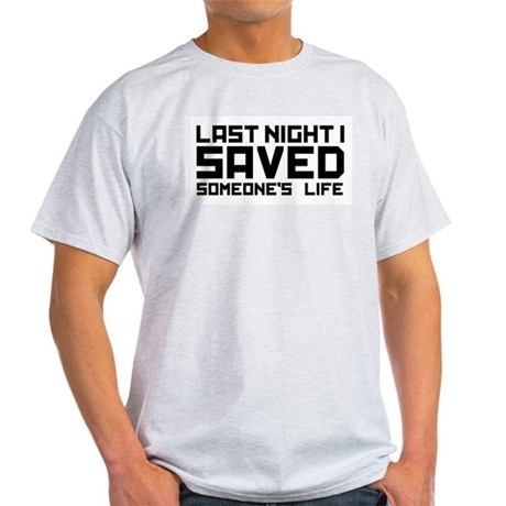 Last Night I Saved Someone's Life Light T-Shirt