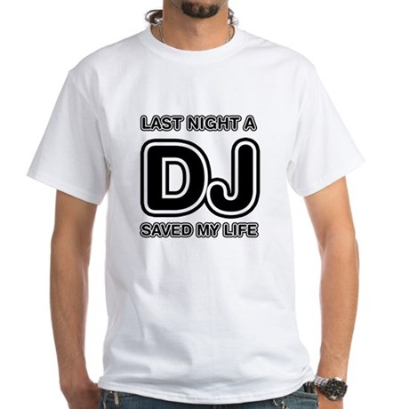 Last Night A DJ Saved My Life White T-Shirt