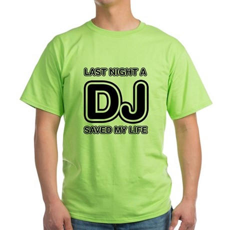 Last Night A DJ Saved My Life Green T-Shirt