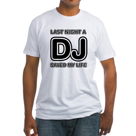 Last Night A DJ Saved My Life Fitted T-Shirt