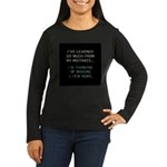 I've Learned So Much From My Women's Long Sleeve