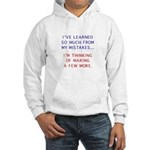I've Learned So Much From My Hooded Sweatshirt