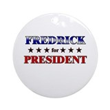 FREDRICK for president Ornament (Round)