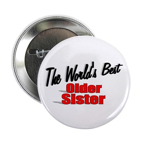 """The World's Best Older Sister"" 2.25"" Button"