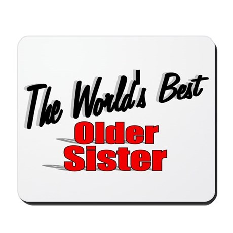 """The World's Best Older Sister"" Mousepad"