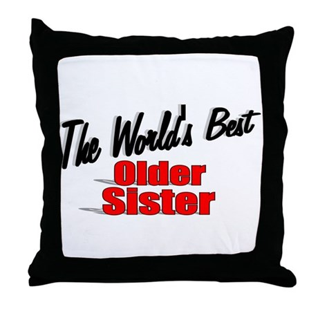 """The World's Best Older Sister"" Throw Pillow"