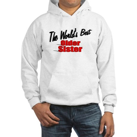 """The World's Best Older Sister"" Hooded Sweatshirt"