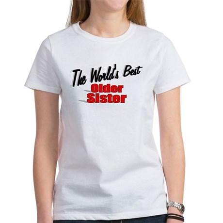 """The World's Best Older Sister"" Women's T-Shirt"