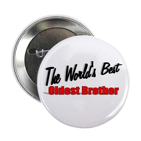 """The World's Best Oldest Brother"" 2.25"" Button"