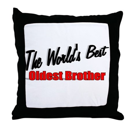 """The World's Best Oldest Brother"" Throw Pillow"