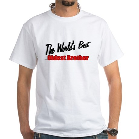 """The World's Best Oldest Brother"" White T-Shirt"