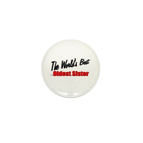 """The World's Best Oldest Sister"" Mini Button"