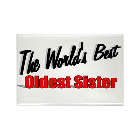 """The World's Best Oldest Sister"" Rectangle Magnet"