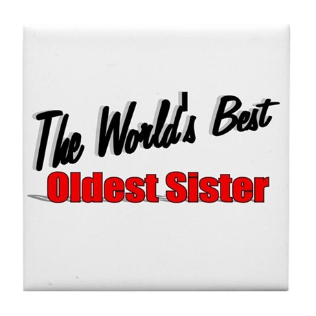 """The World's Best Oldest Sister"" Tile Coaster"