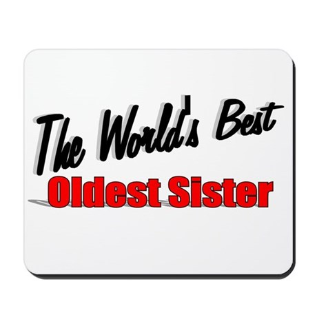"""The World's Best Oldest Sister"" Mousepad"