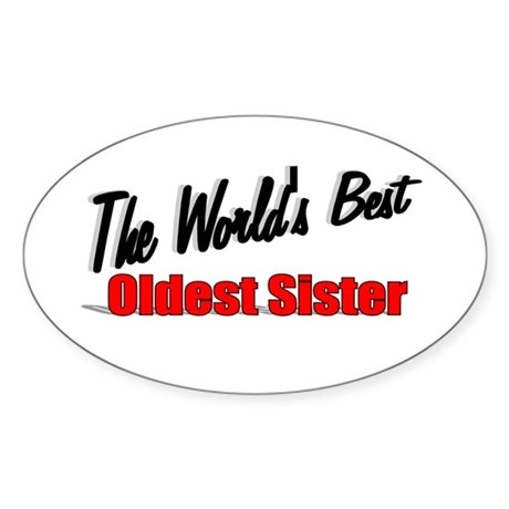 """The World's Best Oldest Sister"" Oval Sticker"