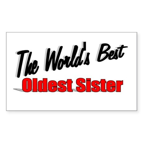 """The World's Best Oldest Sister"" Sticker (Rectangu"