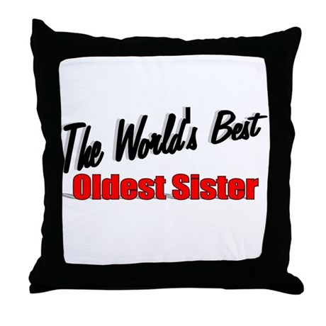 """The World's Best Oldest Sister"" Throw Pillow"