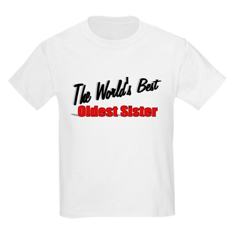 """The World's Best Oldest Sister"" Kids Light T-Shir"