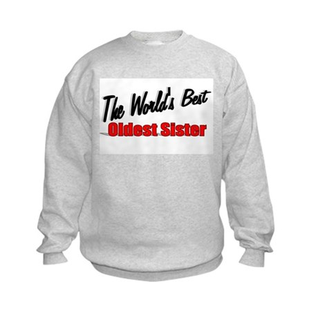 """The World's Best Oldest Sister"" Kids Sweatshirt"