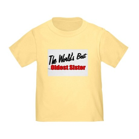 """The World's Best Oldest Sister"" Toddler T-"