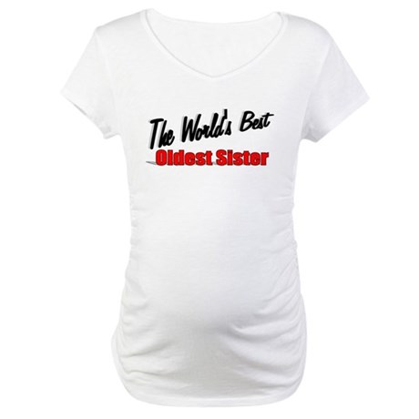 """The World's Best Oldest Sister"" Maternity T-Shirt"