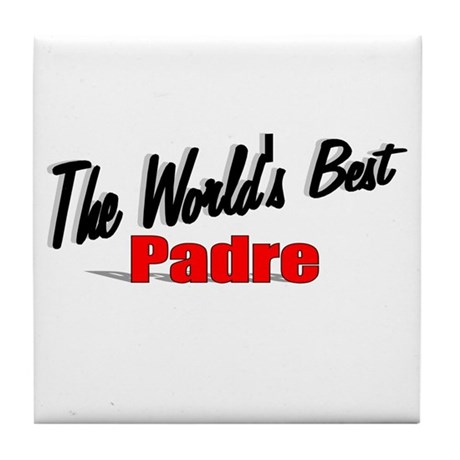 """The World's Best Padre"" Tile Coaster"