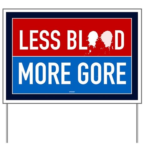 Less Blood - More Gore Yard Sign
