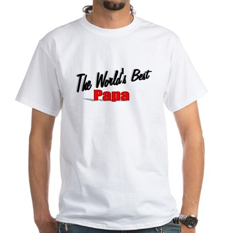 """The World's Best Papa"" White T-Shirt"