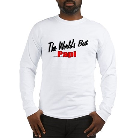 """The World's Best Papi"" Long Sleeve T-Shirt"